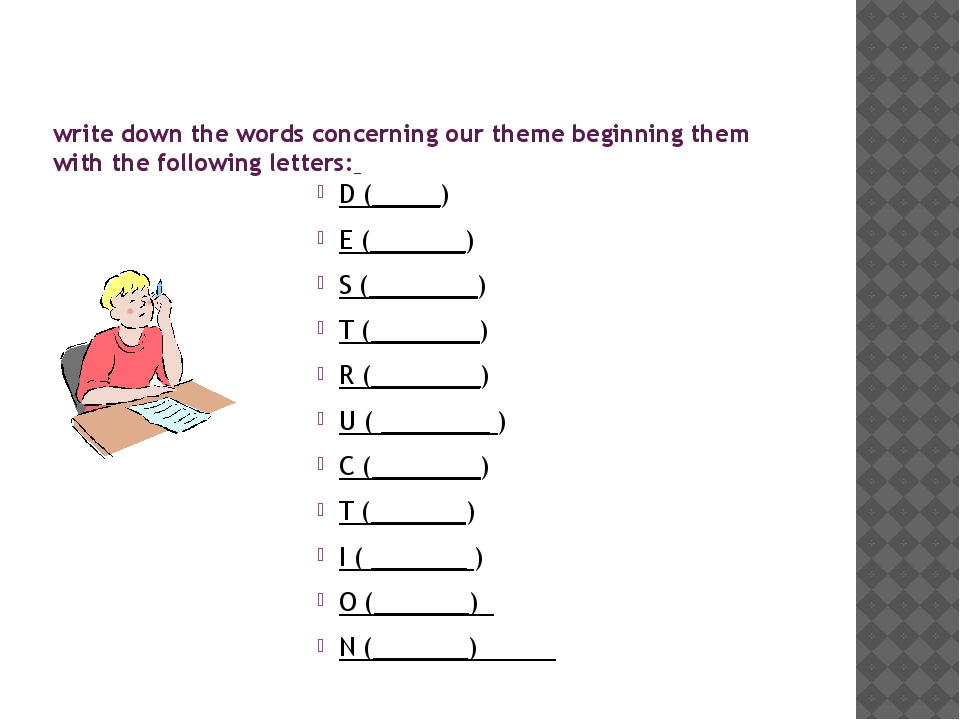 write down the words concerning our theme beginning them with the following...
