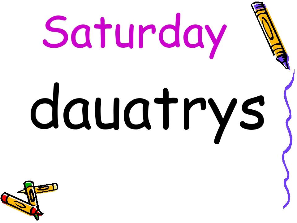Saturday dauatrys