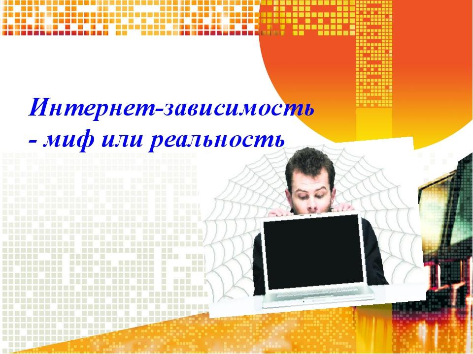 Интернет-зависимость - миф или реальность