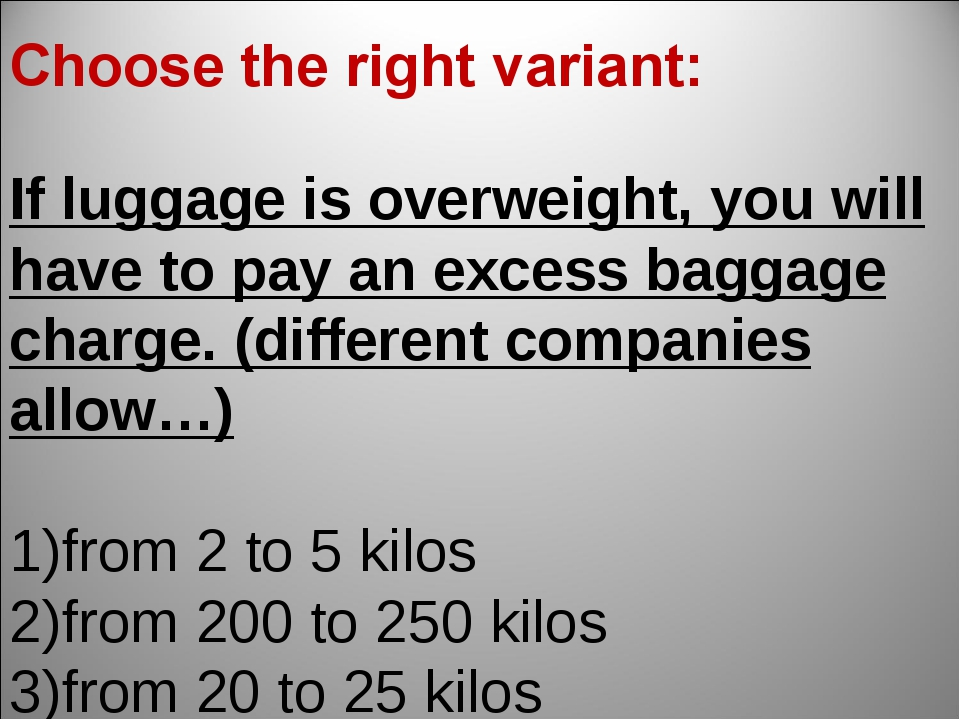 If luggage is overweight, you will have to pay an excess baggage charge. (dif...