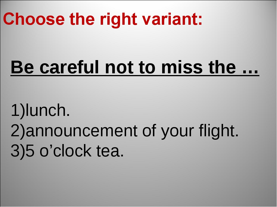 Be careful not to miss the … lunch. announcement of your flight. 5 o'clock te...