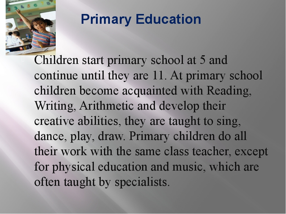 Primary Education Children start primary school at 5 and continue until they...