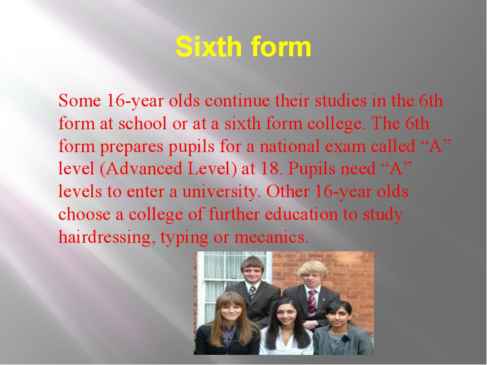 Sixth form Some 16-year olds continue their studies in the 6th form at school...