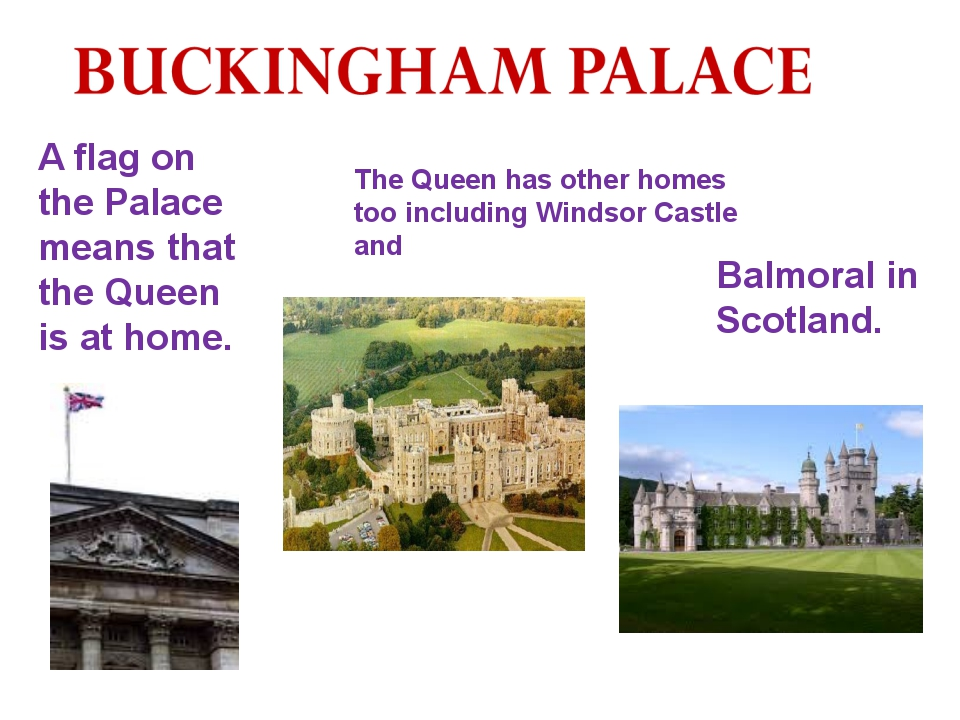 The Queen has other homes too including Windsor Castle and A flag on the Pala...