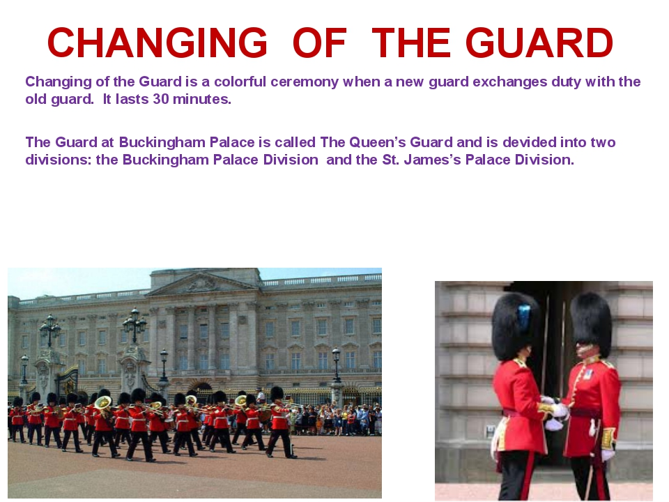 Changing of the Guard is a colorful ceremony when a new guard exchanges duty...