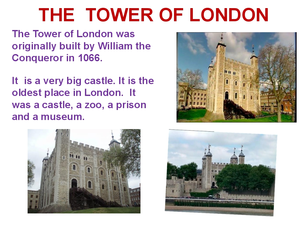 THE TOWER OF LONDON The Tower of London was originally built by William the C...