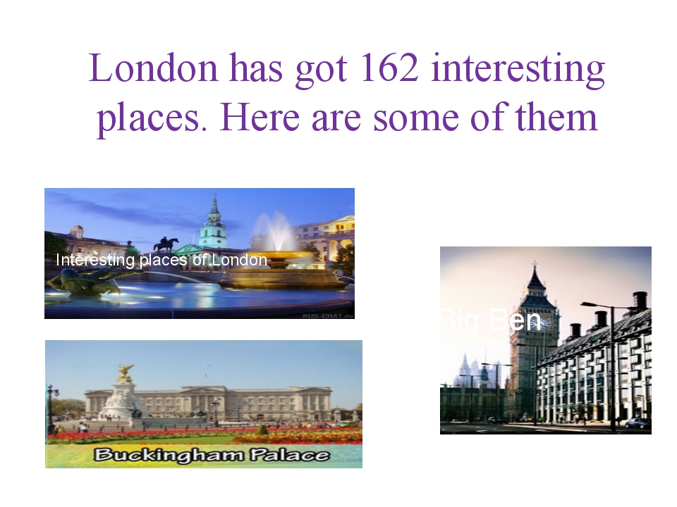 London has got 162 interesting places. Here are some of them Big Ben Interest...