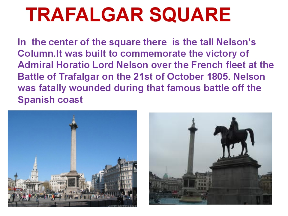 In the center of the square there is the tall Nelson's Column.It was built t...
