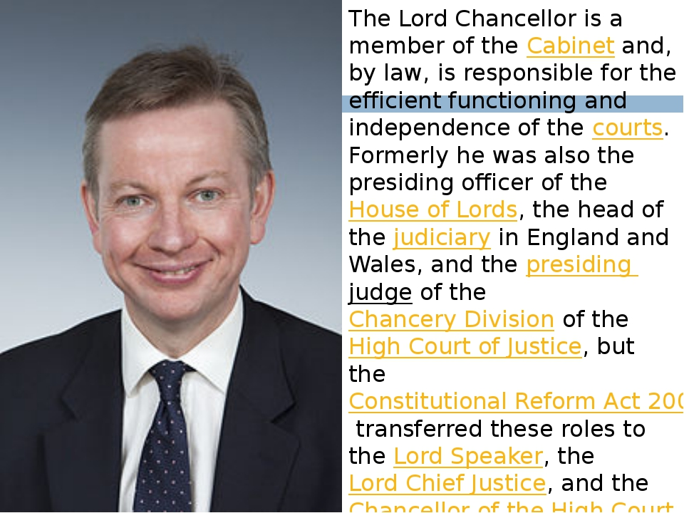 The Lord Chancellor is a member of the Cabinet and, by law, is responsible fo...