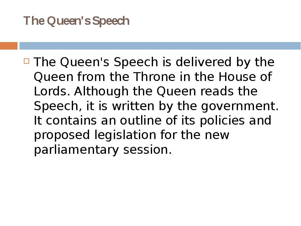 The Queen's Speech The Queen's Speech is delivered by the Queen from the Thro...