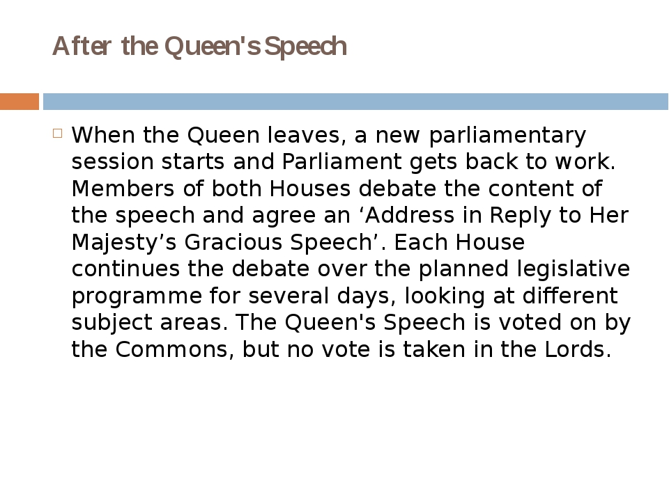 After the Queen's Speech When the Queen leaves, a new parliamentary session s...