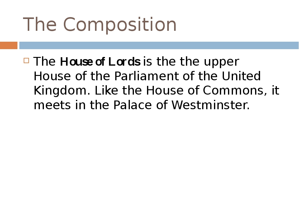 The Composition The House of Lords is the the upper House of the Parliament o...
