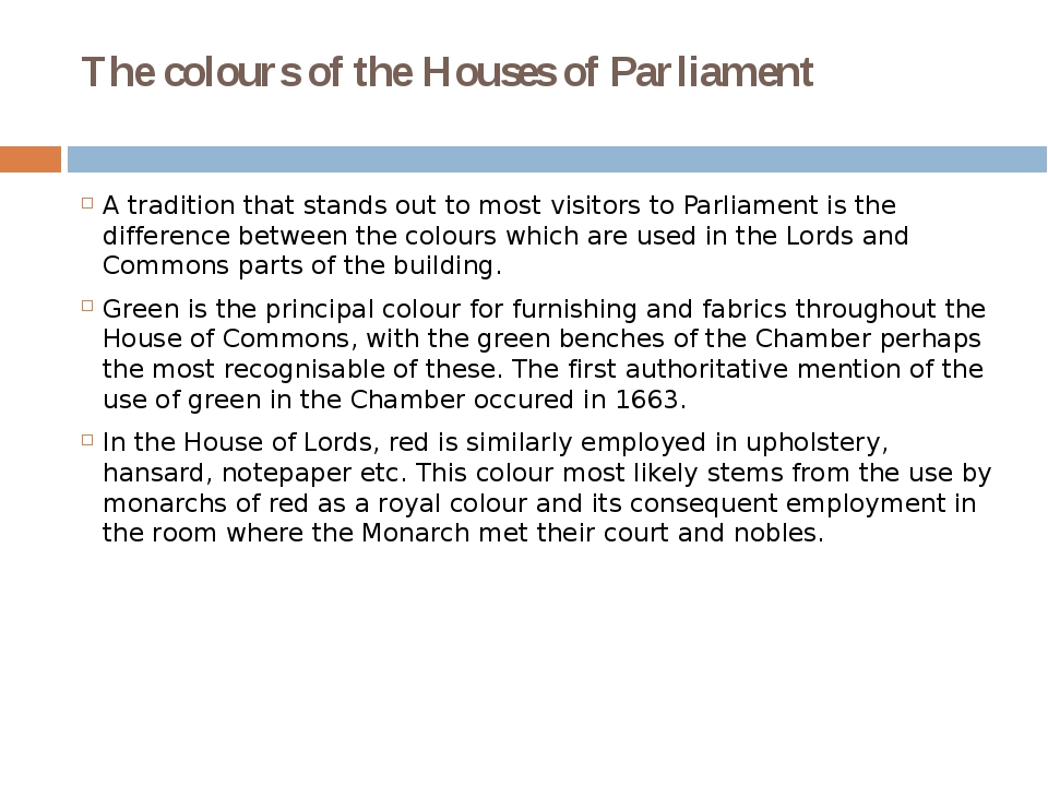 The colours of the Houses of Parliament A tradition that stands out to most v...
