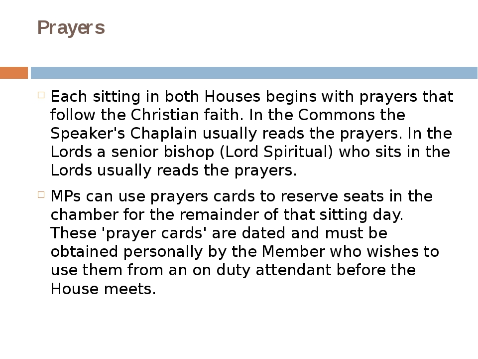 Prayers Each sitting in both Houses begins with prayers that follow the Chris...