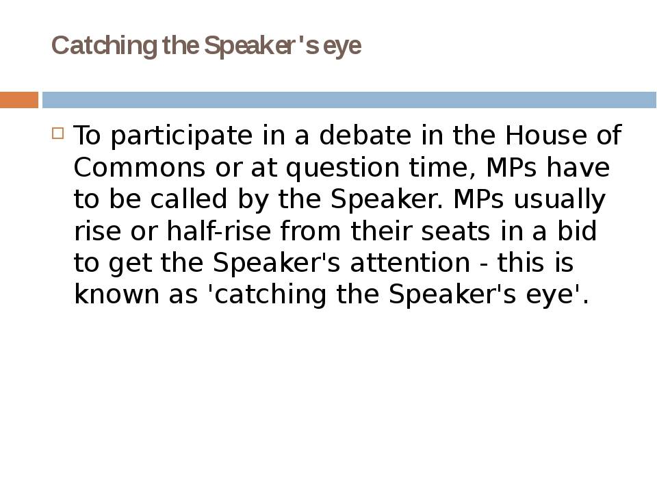 Catching the Speaker's eye To participate in a debate in the House of Commons...
