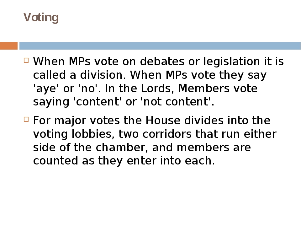 Voting When MPs vote on debates or legislation it is called a division. When...