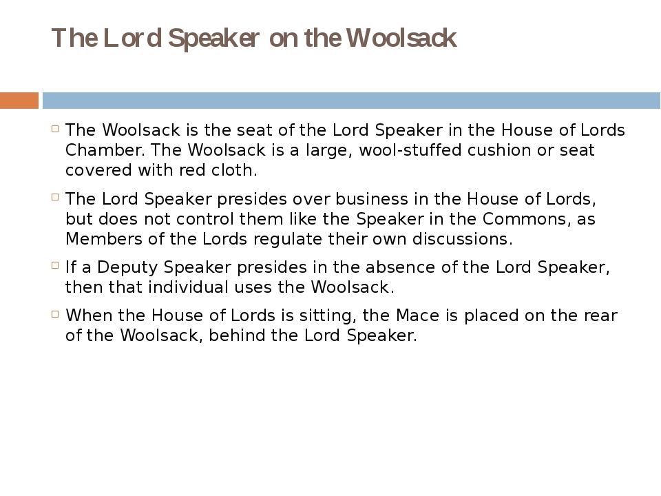 The Lord Speaker on the Woolsack The Woolsack is the seat of the Lord Speaker...