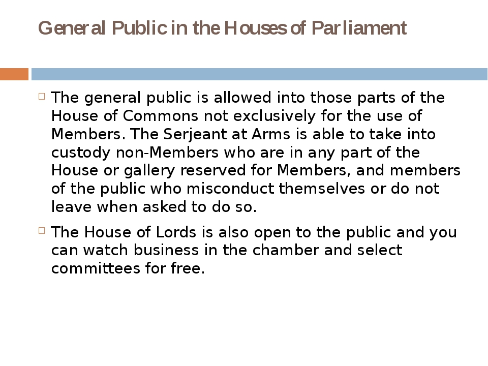 General Public in the Houses of Parliament The general public is allowed into...