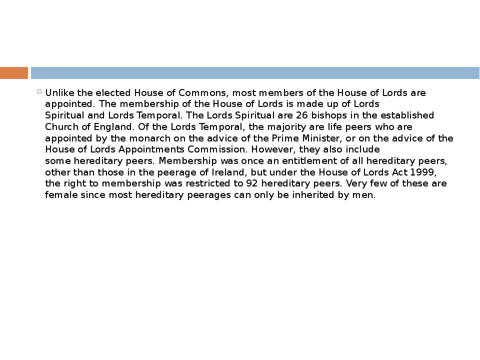 Unlike the elected House of Commons, most members of the House of Lords are a...