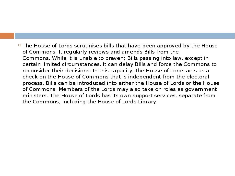 The House of Lords scrutinises bills that have been approved by the House of...
