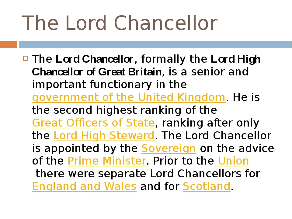The Lord Chancellor The Lord Chancellor, formally the Lord High Chancellor of...
