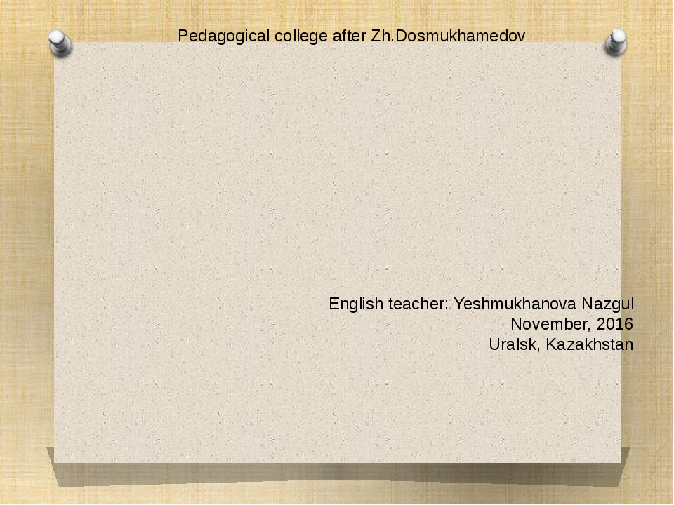 Pedagogical college after Zh.Dosmukhamedov English teacher: Yeshmukhanova Naz...