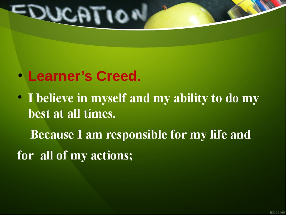 Learner's Creed. I believe in myself and my ability to do my best at all tim...