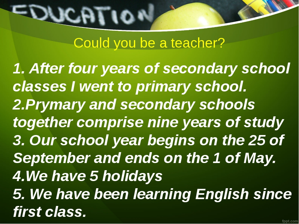 Could you be a teacher? 1. After four years of secondary school classes I wen...