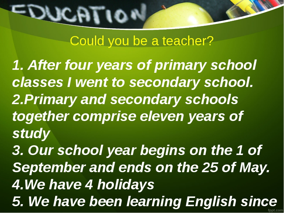 Could you be a teacher? 1. After four years of primary school classes I went...