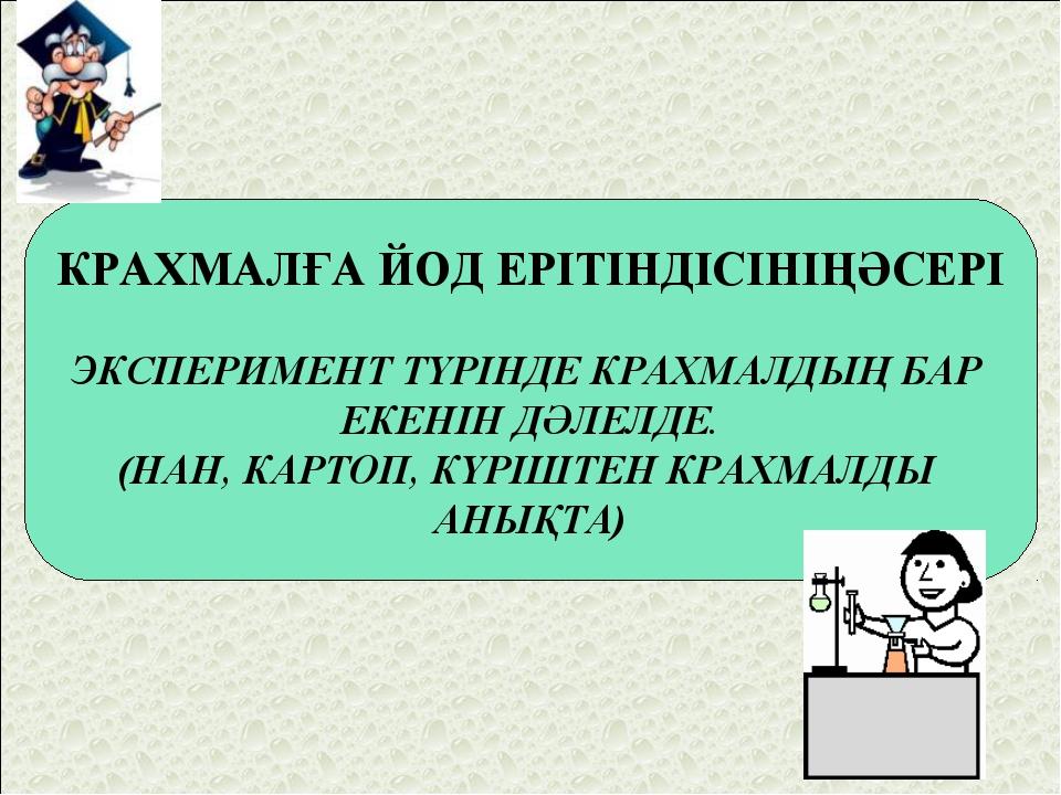 КРАХМАЛҒА ЙОД ЕРІТІНДІСІНІҢӘСЕРІ ЭКСПЕРИМЕНТ ТҮРІНДЕ КРАХМАЛДЫҢ БАР ЕКЕНІН ДӘ...