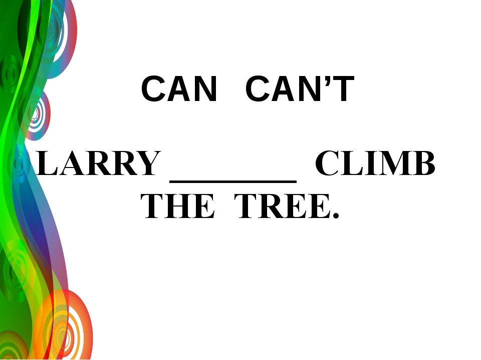 LARRY _______ CLIMB THE TREE. CAN'T CAN