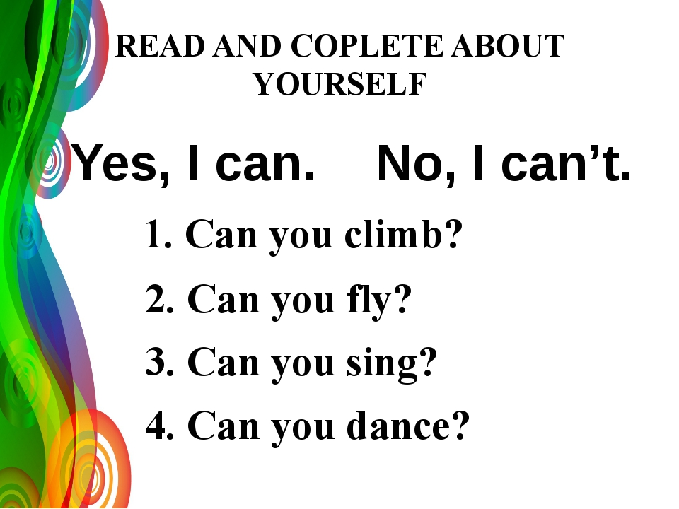 READ AND COPLETE ABOUT YOURSELF 1. Can you climb? 2. Can you fly? 3. Can you...
