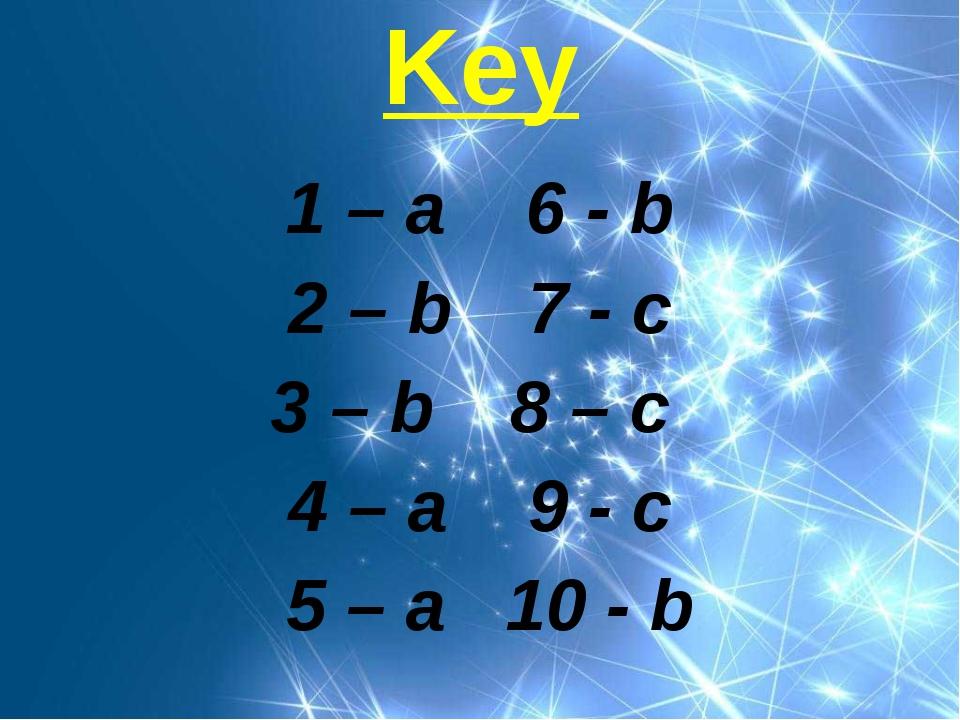 Key 1 – a6 - b 2 – b7 - c 3 – b8 – c 4 – a9 - c 5 – a10 - b