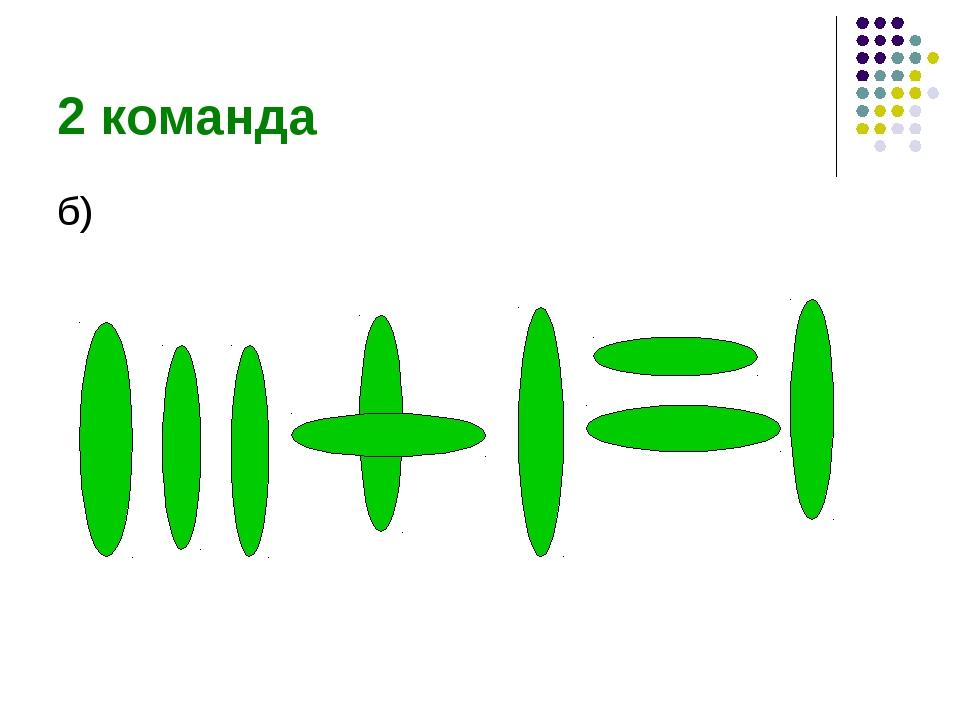2 команда б)