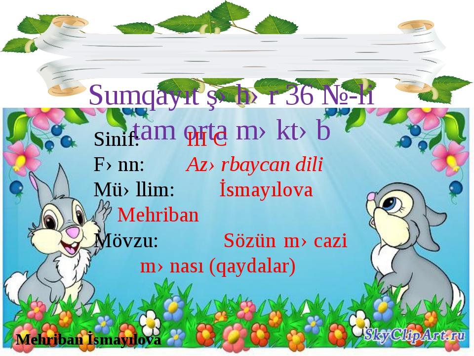 Sumqayıt şəhər 36 №-li tam orta məktəb Sinif: III C Fənn: Azərbaycan dil...