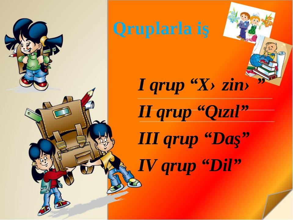 """Qruplarla iş I qrup """"Xəzinə"""" II qrup """"Qızıl"""" III qrup """"Daş"""" IV qrup """"Dil"""" Meh..."""