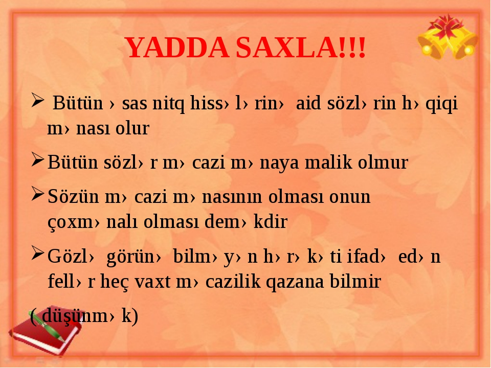 YADDA SAXLA!!! Bütün əsas nitq hissələrinə aid sözlərin həqiqi mənası olur Bü...