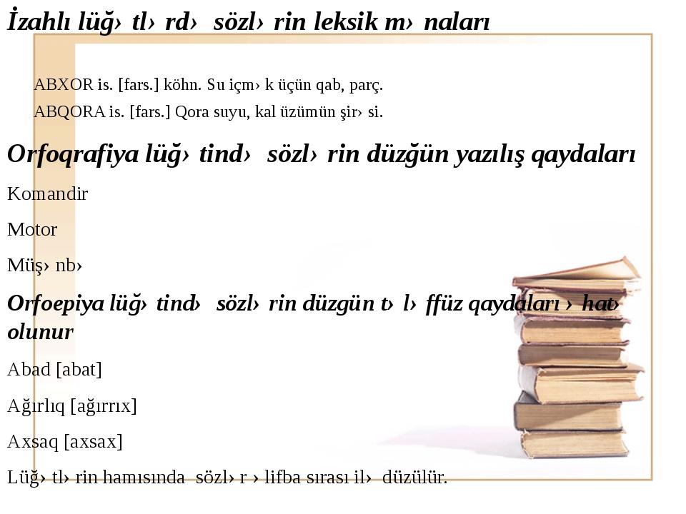 İzahlı lüğətlərdə sözlərin leksik mənaları Orfoqrafiya lüğətində sözlərin düz...