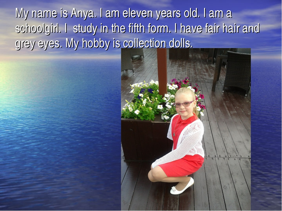 My name is Anya. I am eleven years old. I am a schoolgirl. I study in the fif...