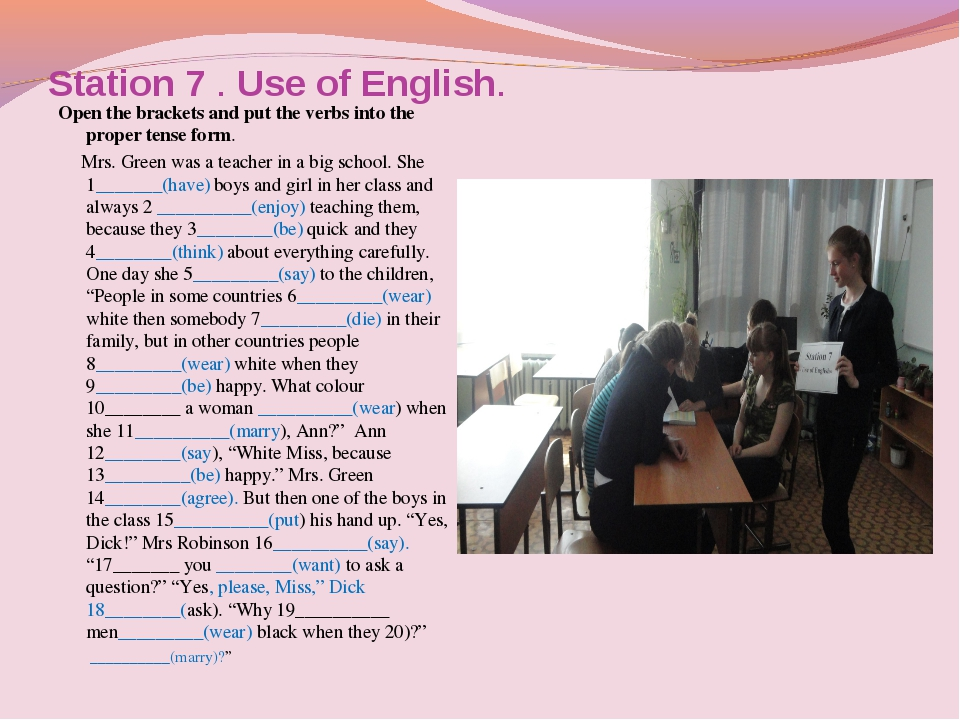 Station 7 . Use of English. Open the brackets and put the verbs into the prop...