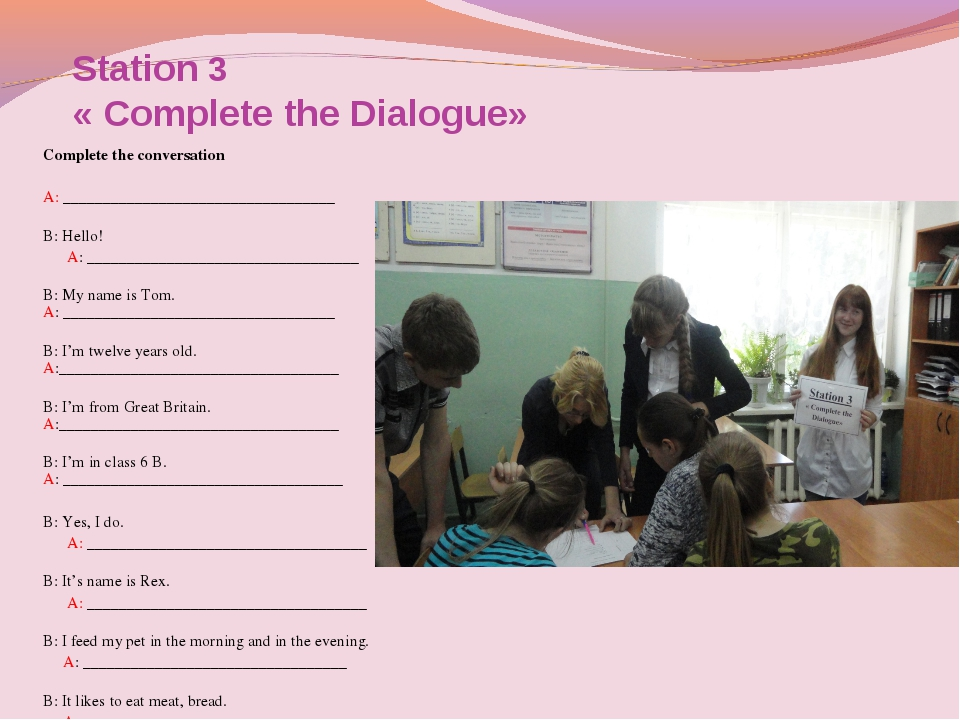 Station 3 « Complete the Dialogue» Complete the conversation  A: ___________...