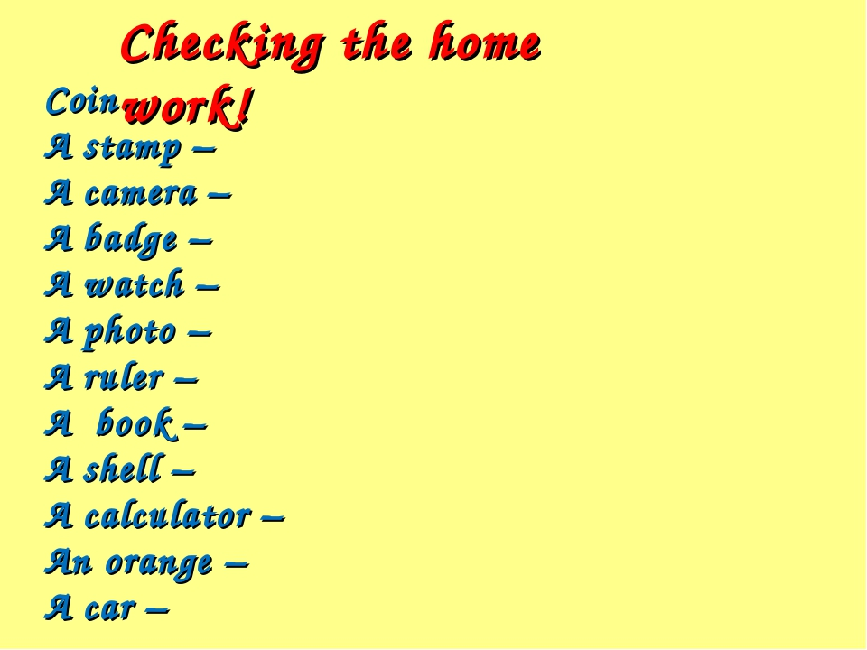 Checking the home work! Coin A stamp – A camera – A badge – A watch – A photo...