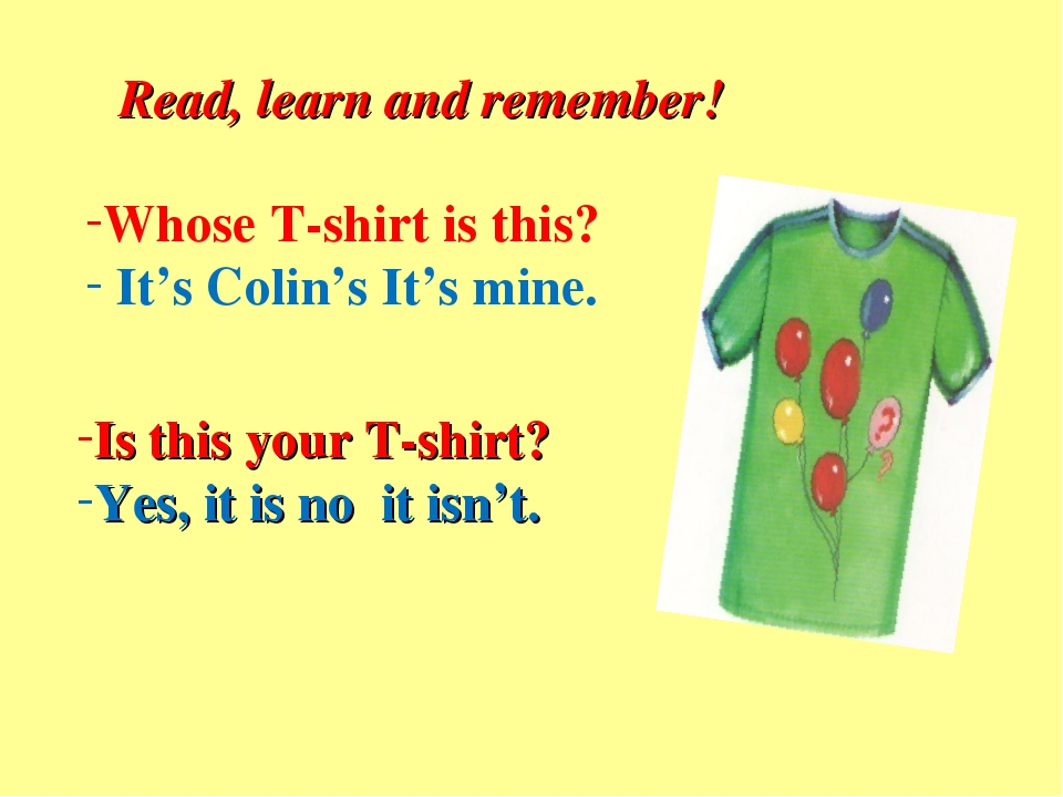 Read, learn and remember! Whose T-shirt is this? It's Colin's It's mine. Is t...
