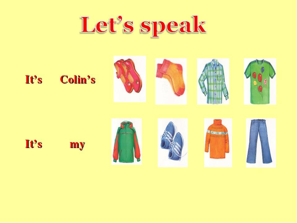 It's  Colin's  It's  my