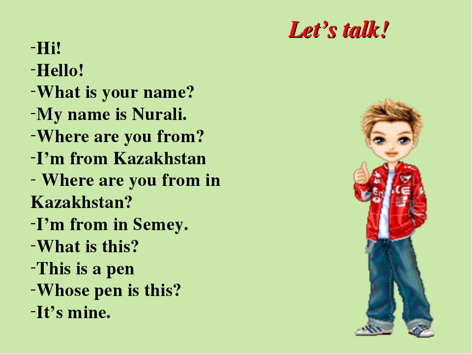 Let's talk! Hi! Hello! What is your name? My name is Nurali. Where are you fr...