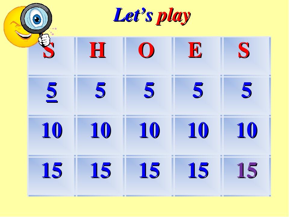 Let's play S H O E S 55555 1010101010 1515151515