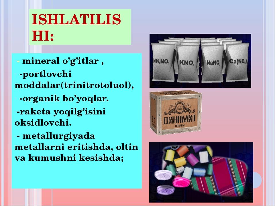 ISHLATILISHI: - mineral o'g'itlar , -portlovchi moddalar(trinitrotoluol), -or...