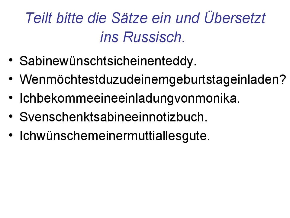 Teilt bitte die Sätze ein und Übersetzt ins Russisch. Sabinewünschtsicheinent...