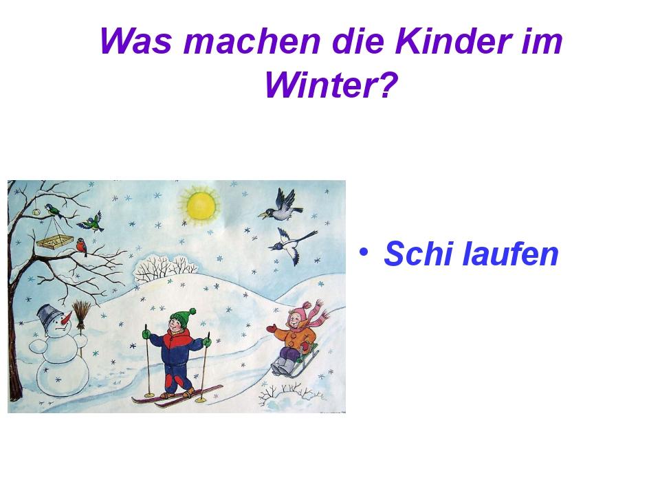 Was machen die Kinder im Winter? Schi laufen