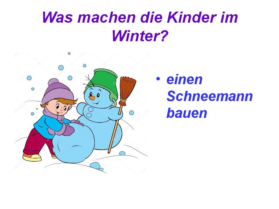 Was machen die Kinder im Winter? einen Schneemann bauen